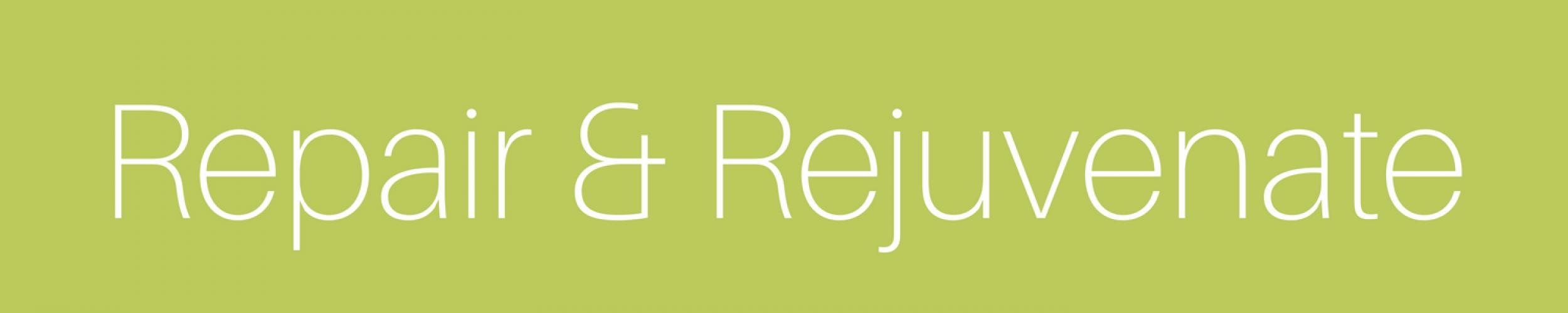 Repair and Rejuvenate